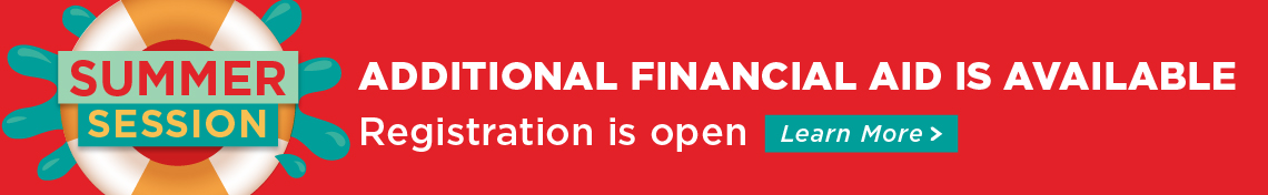Summer Session. Additional financial aid is available. Registration is open. Learn more.